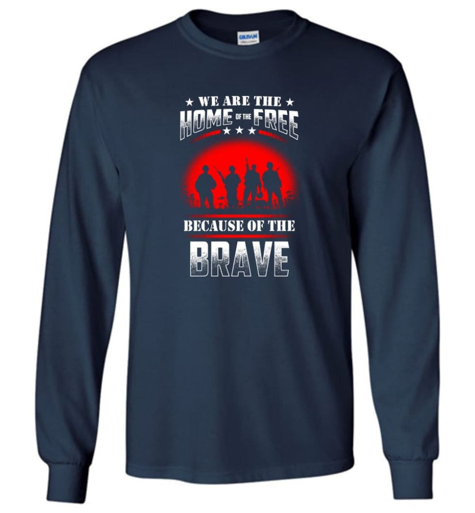 We Are The Home Of The Free Because Of The Brave Veteran T Shirt - Long Sleeve T-Shirt - Navy / M