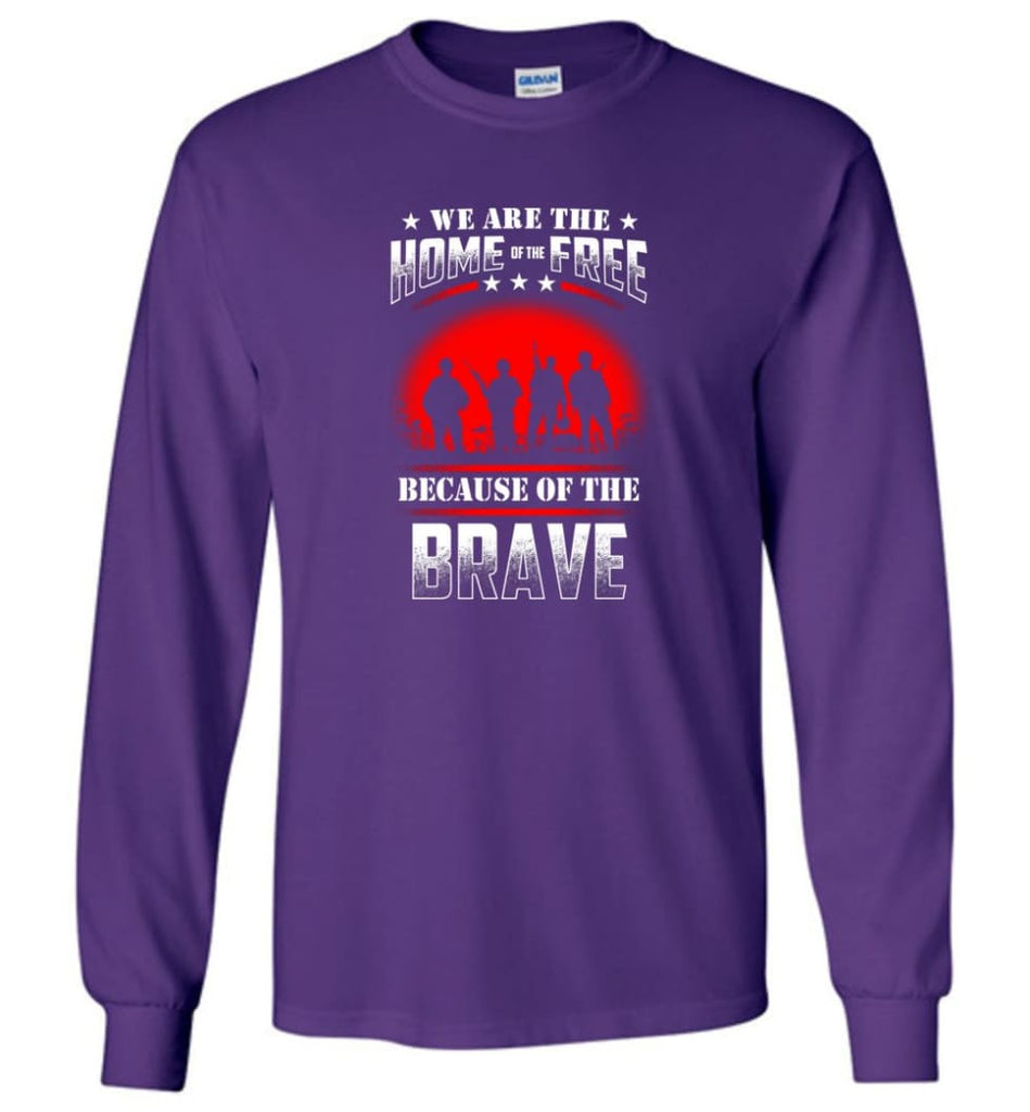 We Are The Home Of The Free Because Of The Brave Veteran T Shirt - Long Sleeve T-Shirt - Purple / M