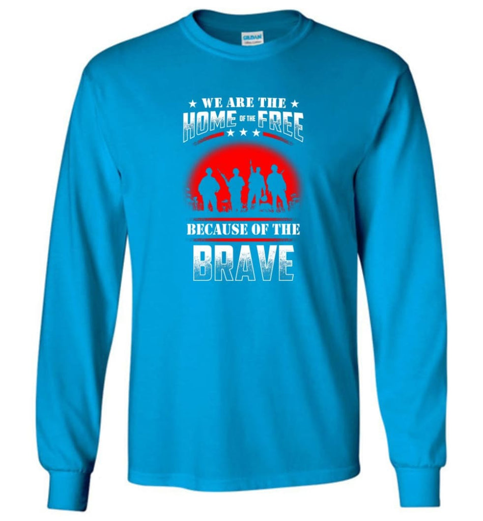 We Are The Home Of The Free Because Of The Brave Veteran T Shirt - Long Sleeve T-Shirt - Sapphire / M