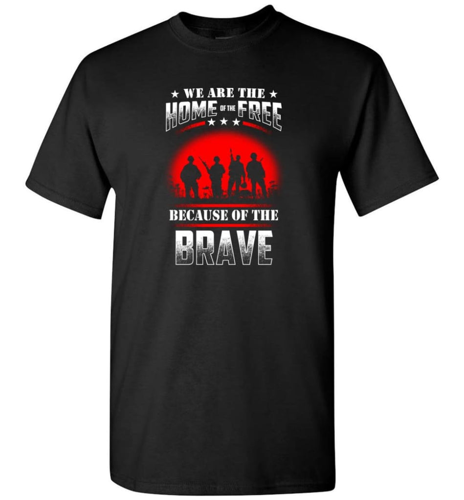 We Are The Home Of The Free Because Of The Brave Veteran T Shirt - Short Sleeve T-Shirt - Black / S