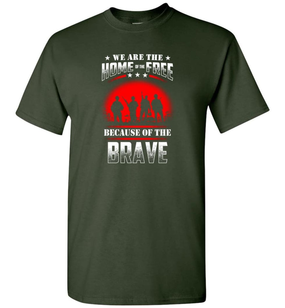 We Are The Home Of The Free Because Of The Brave Veteran T Shirt - Short Sleeve T-Shirt - Forest Green / S
