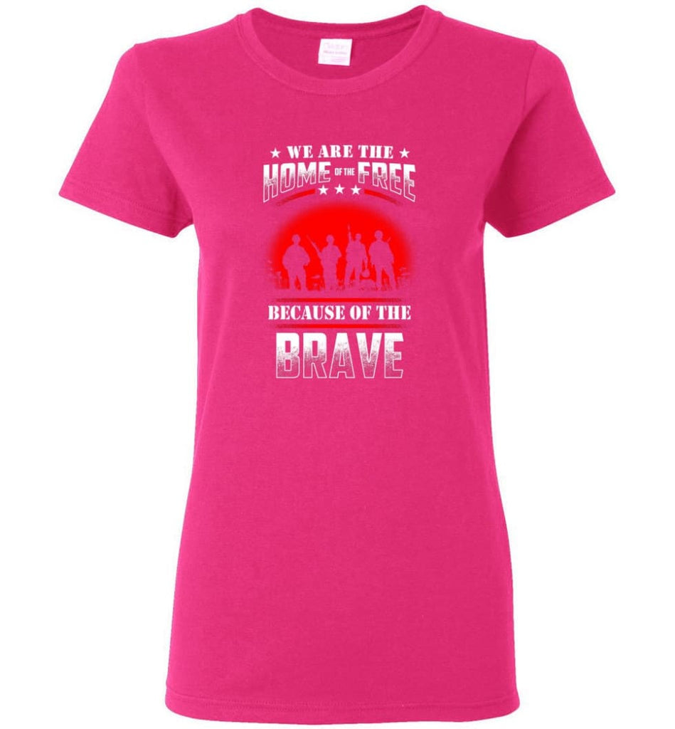 We Are The Home Of The Free Because Of The Brave Veteran T Shirt Women Tee - Heliconia / M