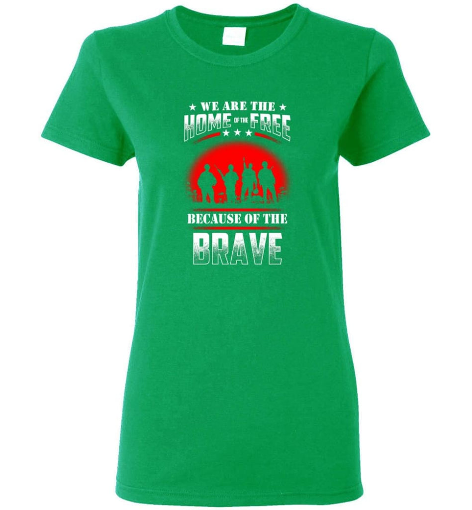 We Are The Home Of The Free Because Of The Brave Veteran T Shirt Women Tee - Irish Green / M