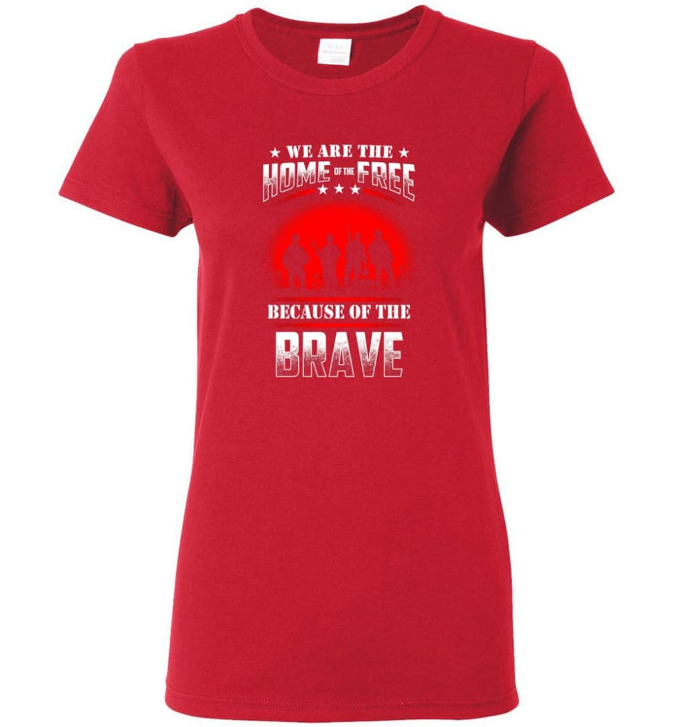We Are The Home Of The Free Because Of The Brave Veteran T Shirt Women Tee - Red / M