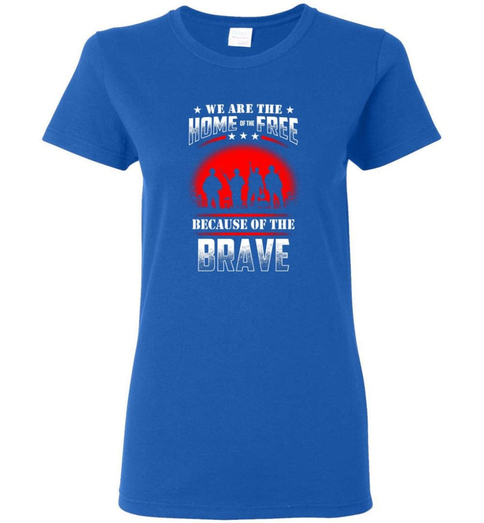 We Are The Home Of The Free Because Of The Brave Veteran T Shirt Women Tee - Royal / M