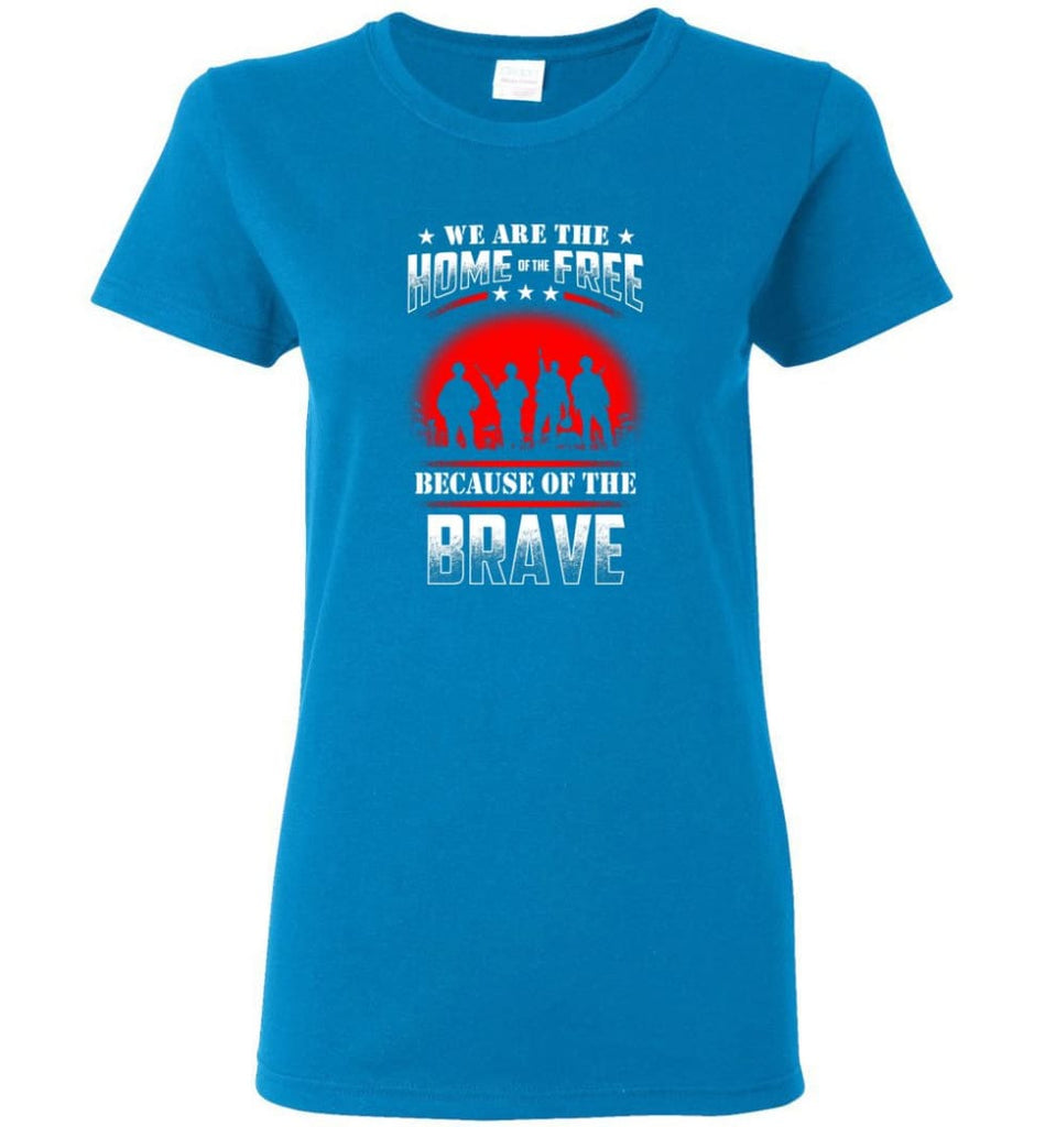 We Are The Home Of The Free Because Of The Brave Veteran T Shirt Women Tee - Sapphire / M