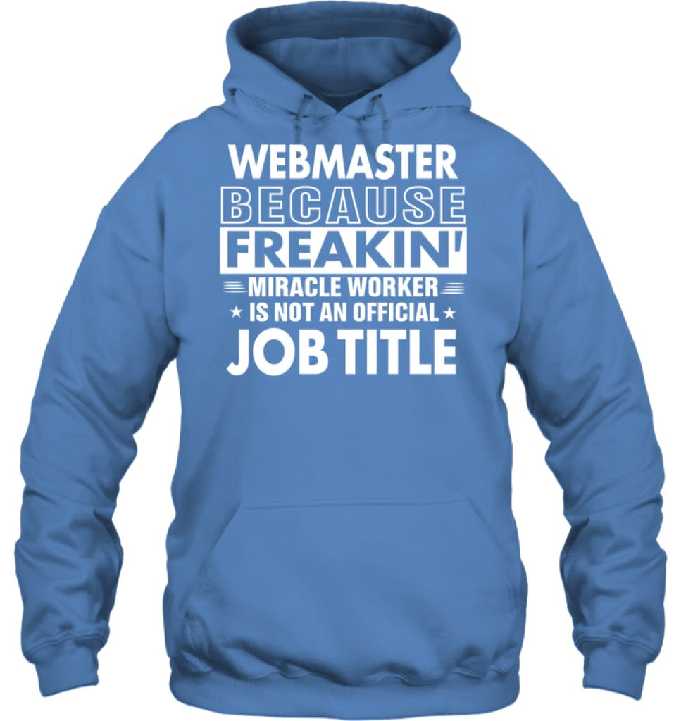 Webmaster Because Freakin' Miracle Worker Job Title Hoodie - Gildan 8oz. Heavy Blend Hoodie / Carolina Blue / S -