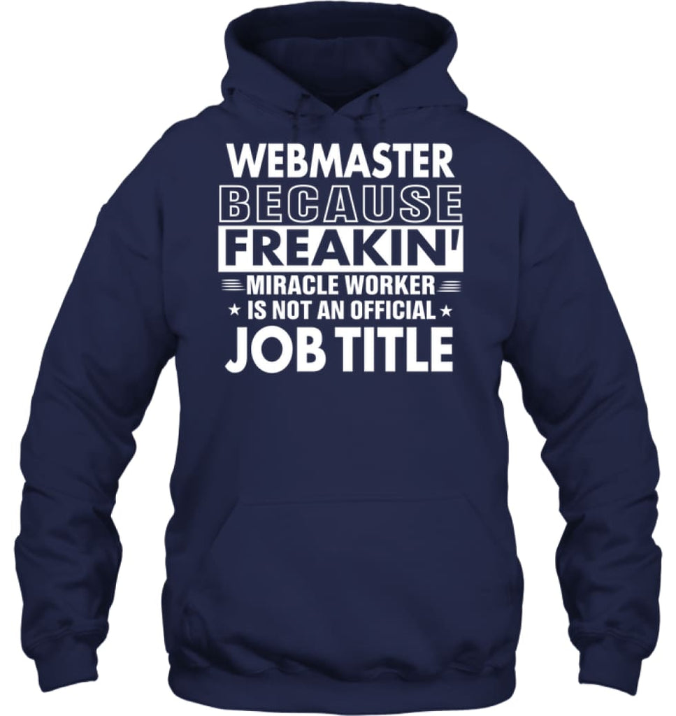 Webmaster Because Freakin' Miracle Worker Job Title Hoodie - Gildan 8oz. Heavy Blend Hoodie / Navy / S - Apparel