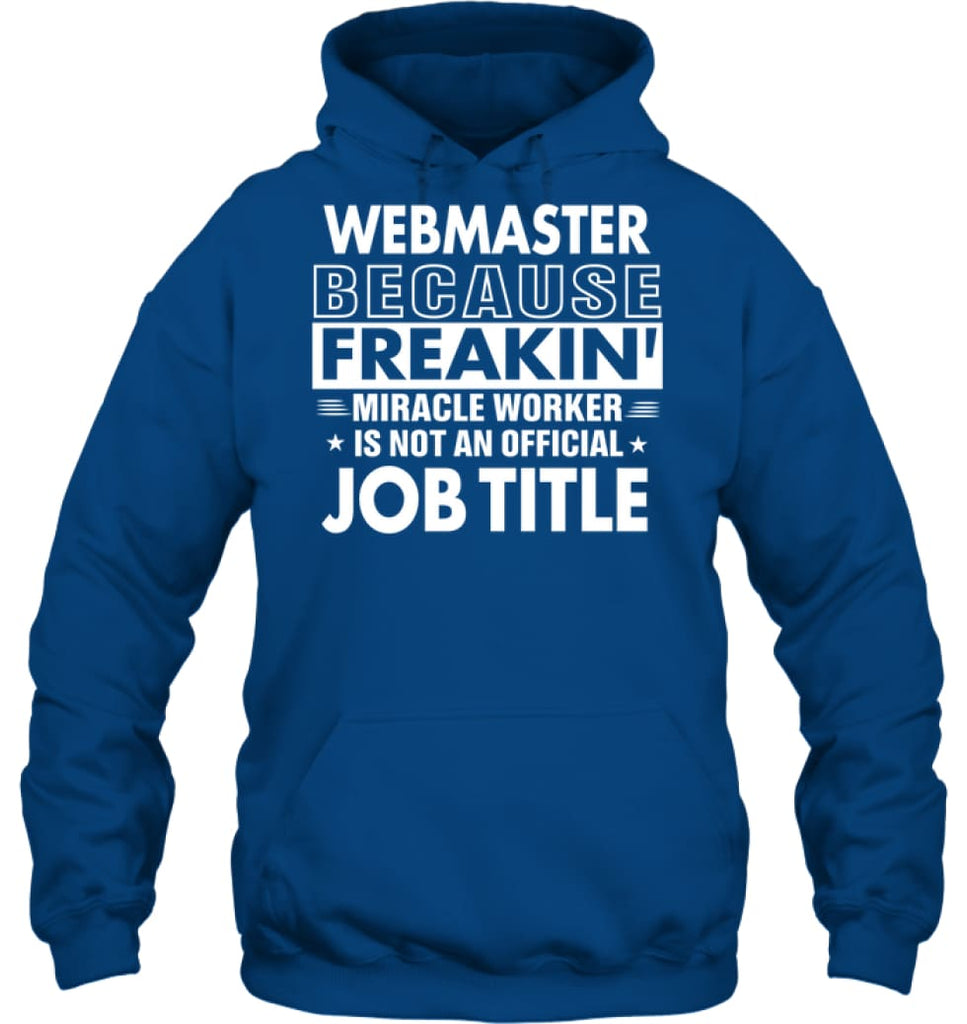 Webmaster Because Freakin' Miracle Worker Job Title Hoodie - Gildan 8oz. Heavy Blend Hoodie / Royal / S - Apparel