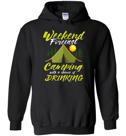 Weekend Forecast Camping With A Chance Of Drinking - Hoodie - Black / M