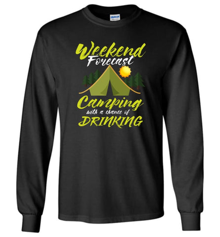Weekend Forecast Camping With A Chance Of Drinking - Long Sleeve T-Shirt - Black / M