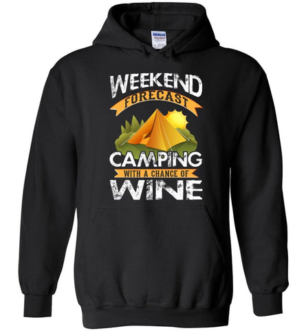 Weekend Forecast Camping With A Chance Of Wine Funny Drinking Camper Shirt - Hoodie - Black / M