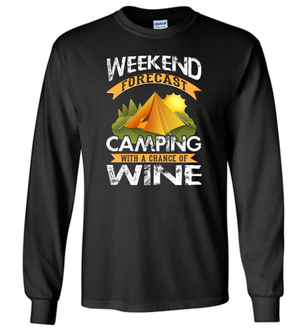 Weekend Forecast Camping With A Chance Of Wine Funny Drinking Camper Shirt Long Sleeve - Black / M