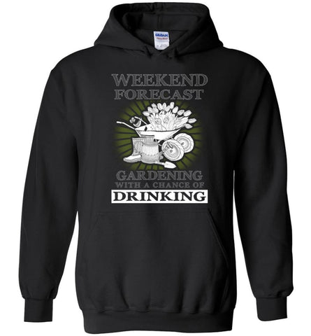 Weekend Forecast Gardening With A Chance Of Drinking Funny Shirt - Hoodie - Black / M
