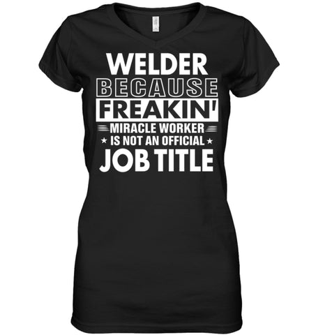 Welder Because Freakin' Miracle Worker Job Title Ladies V-Neck - Hanes Women's Nano-T V-Neck / Black / S - Apparel