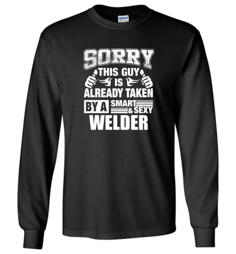 WELDER Shirt Sorry This Guy Is Already Taken By A Smart Sexy Wife Lover Girlfriend - Long Sleeve T-Shirt - Navy / M