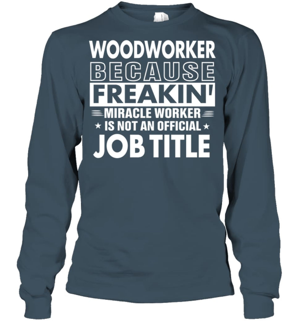 Woodworker Because Freakin' Miracle Worker Job Title Long Sleeve - Gildan 6.1oz Long Sleeve / Dark Heather / S - Apparel