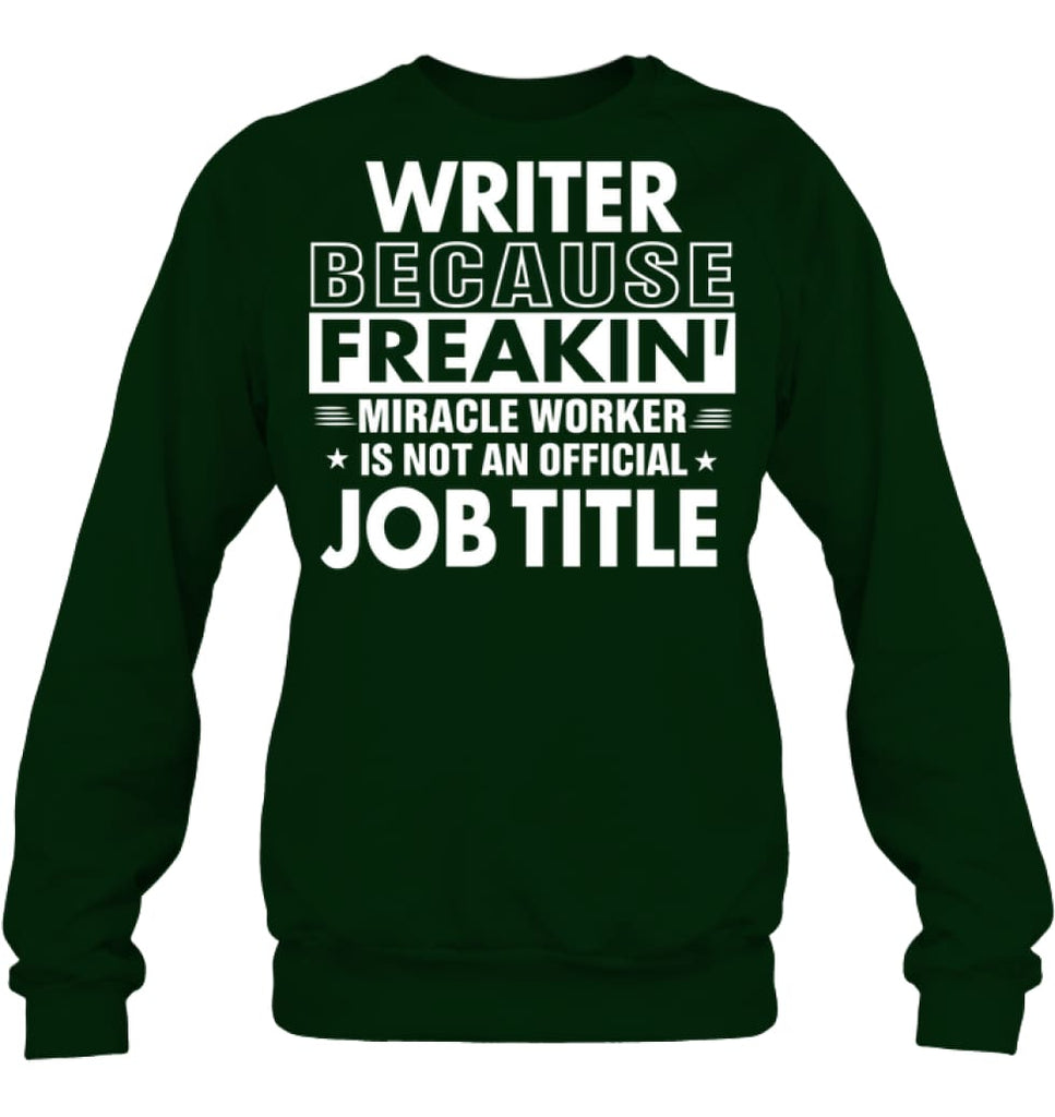 Writer Because Freakin' Miracle Worker Job Title Sweatshirt - Hanes Unisex Crewneck Sweatshirt / Deep Forest / S -