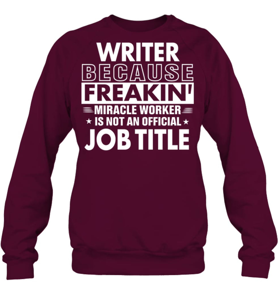 Writer Because Freakin' Miracle Worker Job Title Sweatshirt - Hanes Unisex Crewneck Sweatshirt / Maroon / S - Apparel