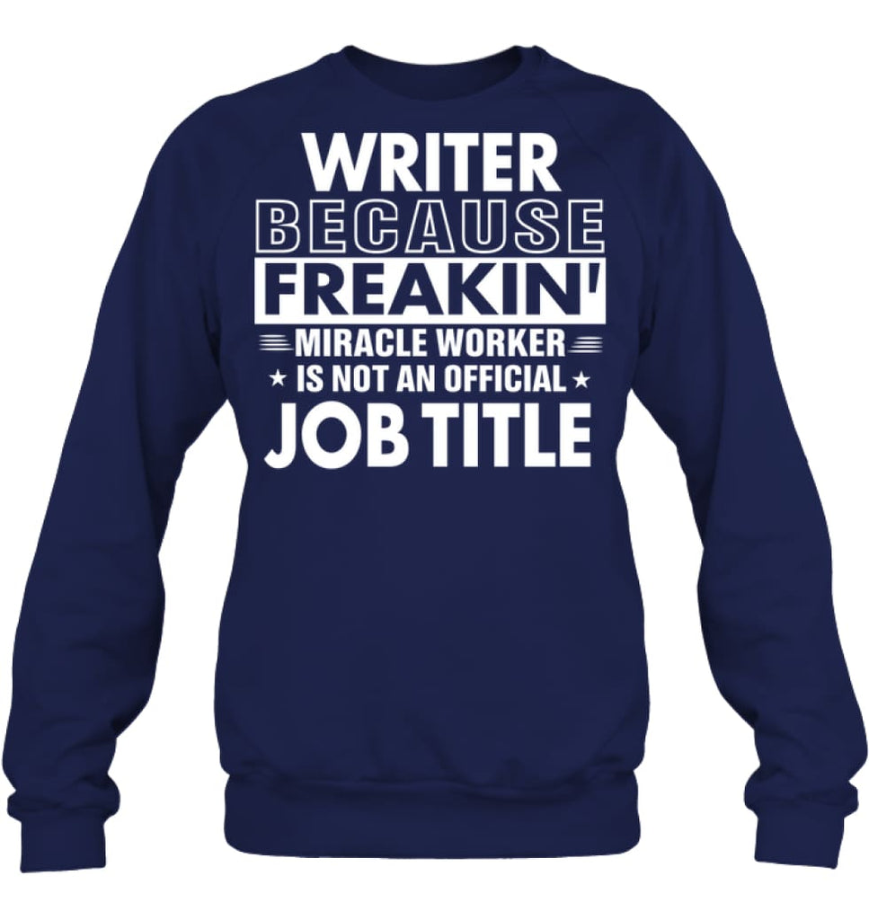 Writer Because Freakin' Miracle Worker Job Title Sweatshirt - Hanes Unisex Crewneck Sweatshirt / Navy / S - Apparel