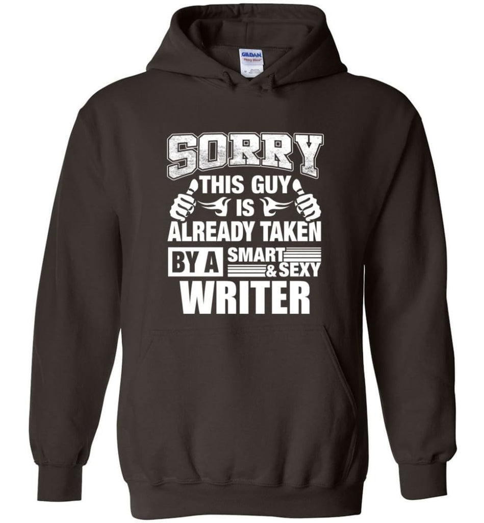 WRITER Shirt Sorry This Guy Is Already Taken By A Smart Sexy Wife Lover Girlfriend - Hoodie - Dark Chocolate / M