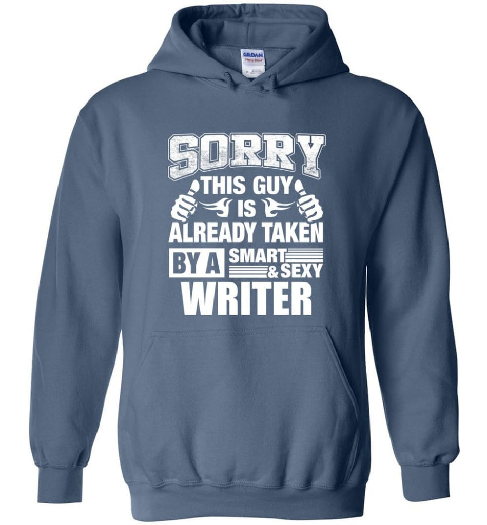 WRITER Shirt Sorry This Guy Is Already Taken By A Smart Sexy Wife Lover Girlfriend - Hoodie - Indigo Blue / M
