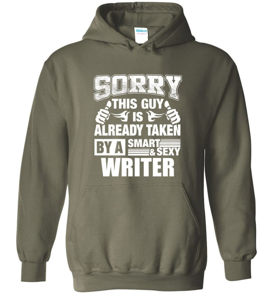 WRITER Shirt Sorry This Guy Is Already Taken By A Smart Sexy Wife Lover Girlfriend - Hoodie - Military Green / M
