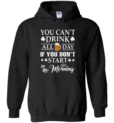 You Can't Drink All Day If You Don't Start Hoodie - Black / M