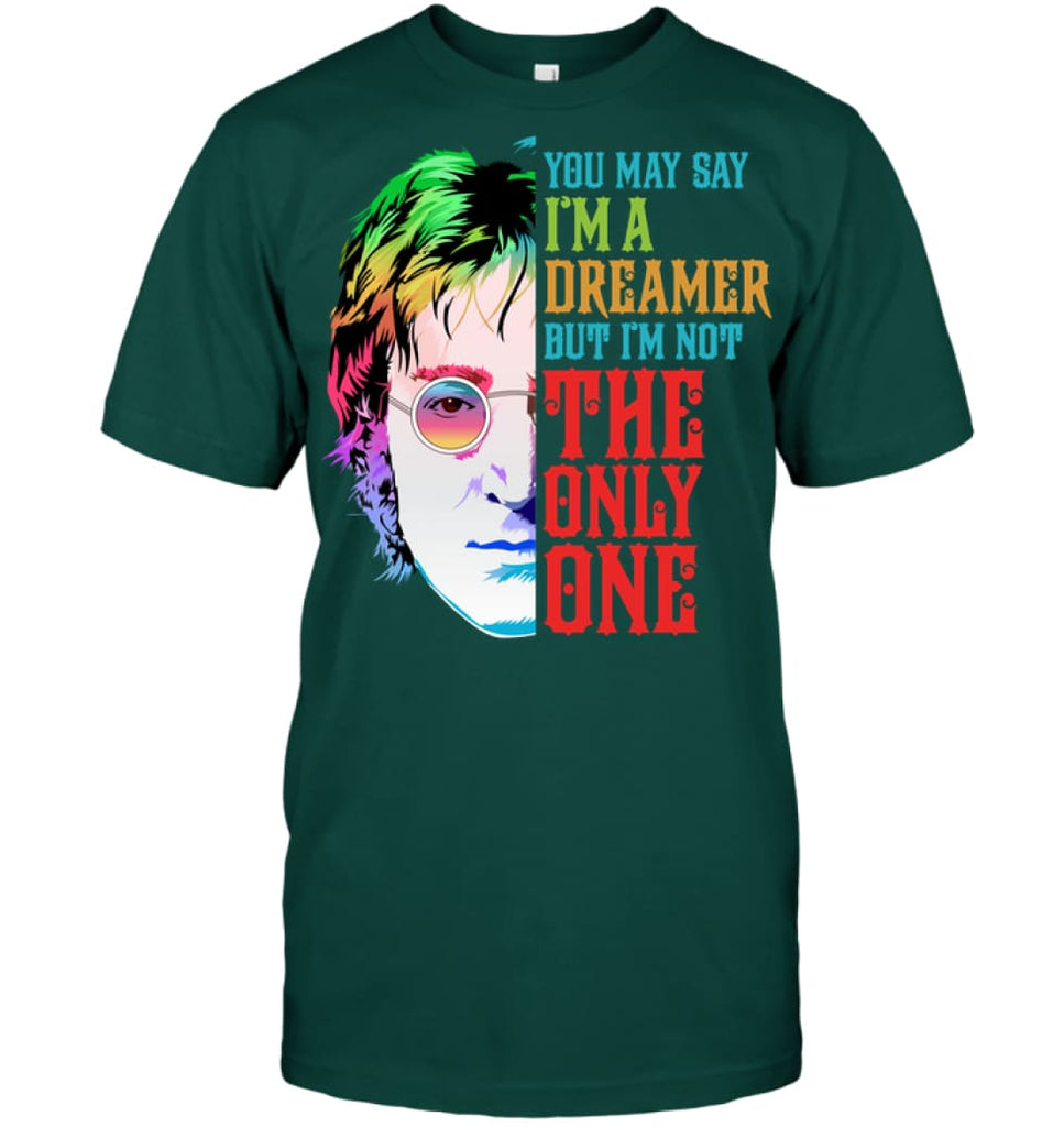 You May Say I'm A Dreamer But I'm not Only One Music Fans T-Shirt - Hanes Tagless Tee / Deep Forest / S - Apparel