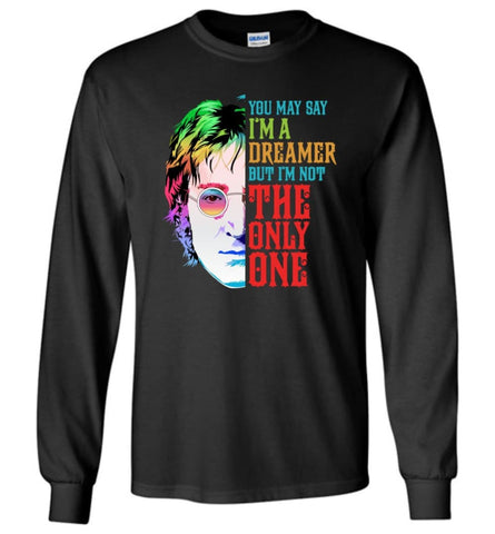 You May Say I'm A Dreamer But I'm not Only One T shirt John Imagine Music Fans Lennon - Long Sleeve T-Shirt - Black / M