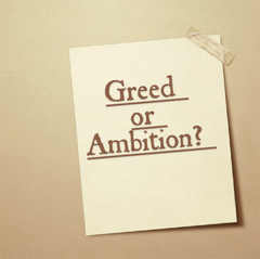 Greed or Ambition