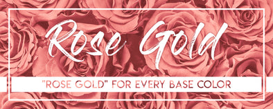 Rose Gold for every base color!