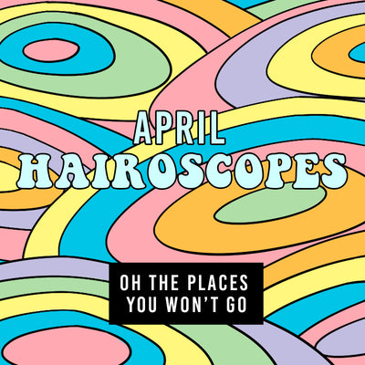 Colorful circles inside of each other make up a playful background with a larger text saying 'April Hairoscopes' and smaller text on a button that says 'oh the places you won't go' to direct people to read Arctic Fox's blog on activities to do at home.