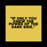 """If only you knew the power of the dark side..."""