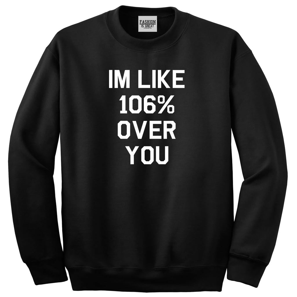106% Over You Crewneck Sweatshirt