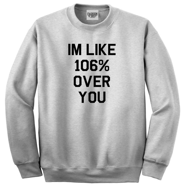 106% Over You Crewneck Sweatshirt Grey