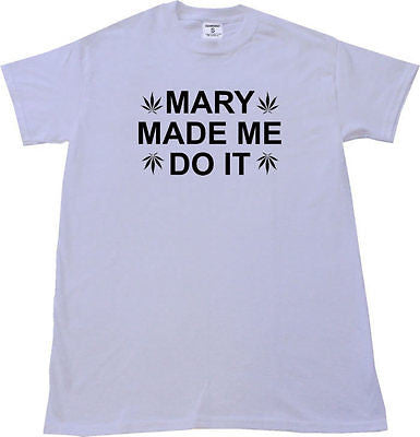 Mary Made Me T-shirt