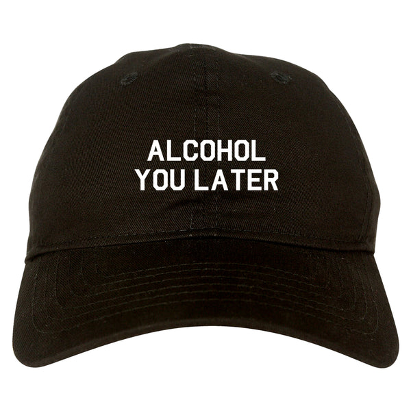 Alcohol You Later Funny Drinking Black Dad Hat