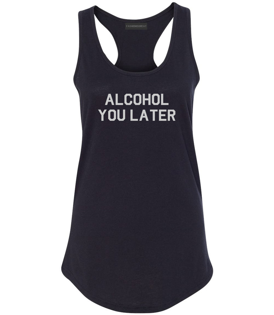 Alcohol You Later Funny Drinking Black Racerback Tank Top