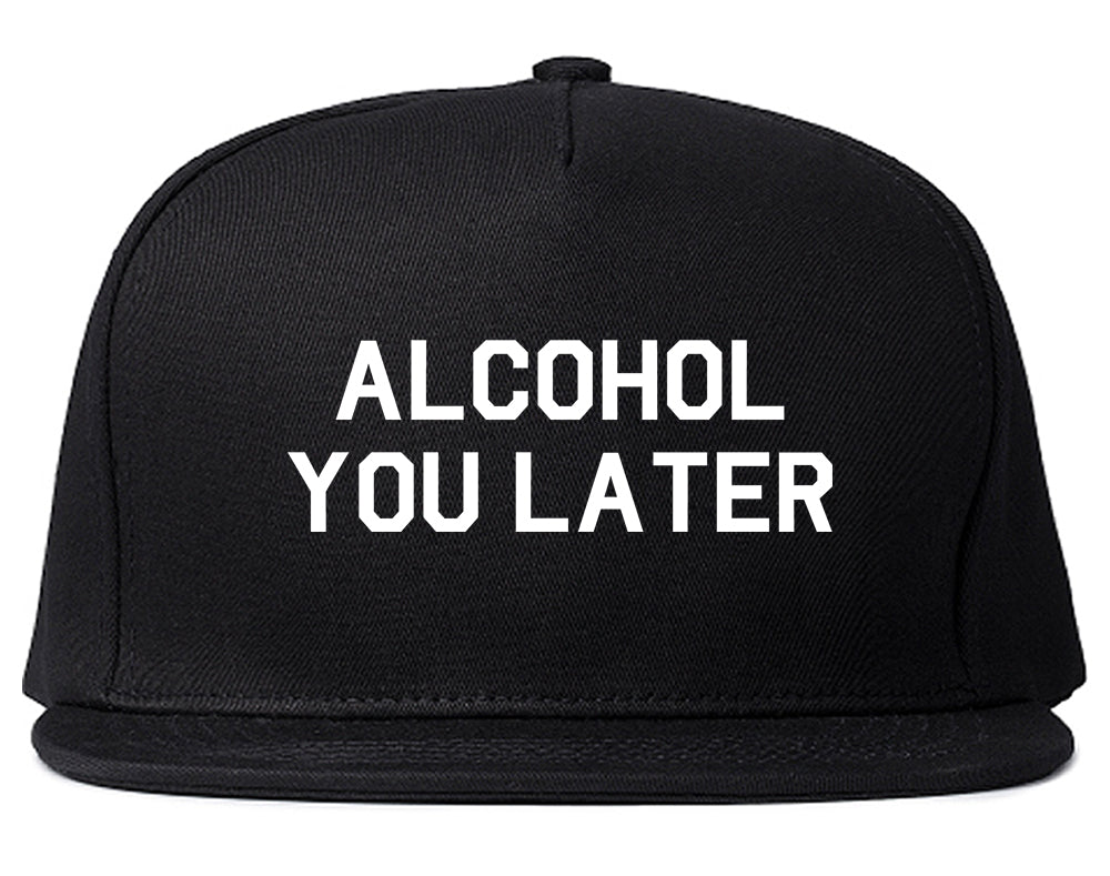 Alcohol You Later Funny Drinking Black Snapback Hat