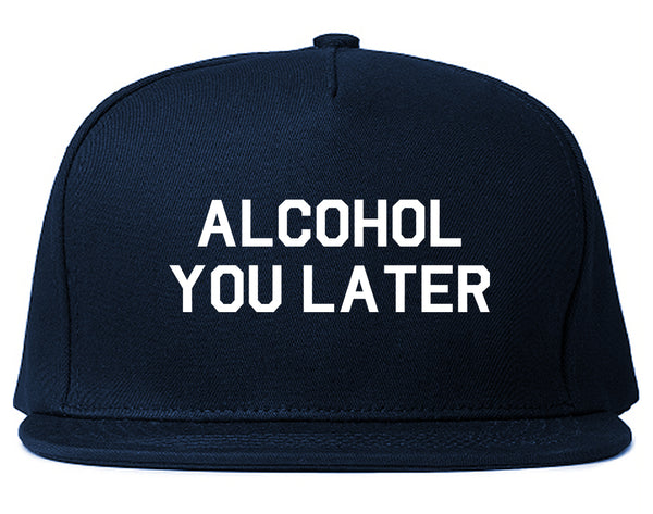 Alcohol You Later Funny Drinking Blue Snapback Hat