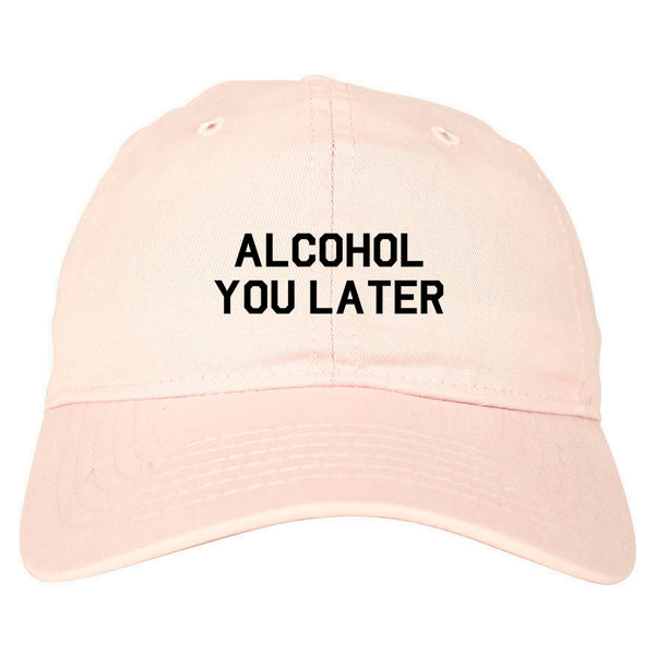 Alcohol You Later Funny Drinking Pink Dad Hat