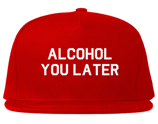 Alcohol You Later Funny Drinking Red Snapback Hat