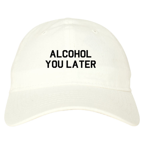 Alcohol You Later Funny Drinking White Dad Hat