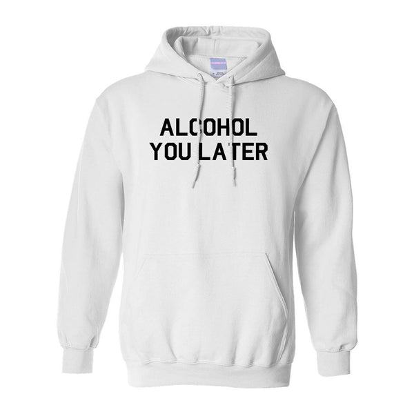Alcohol You Later Funny Drinking White Pullover Hoodie