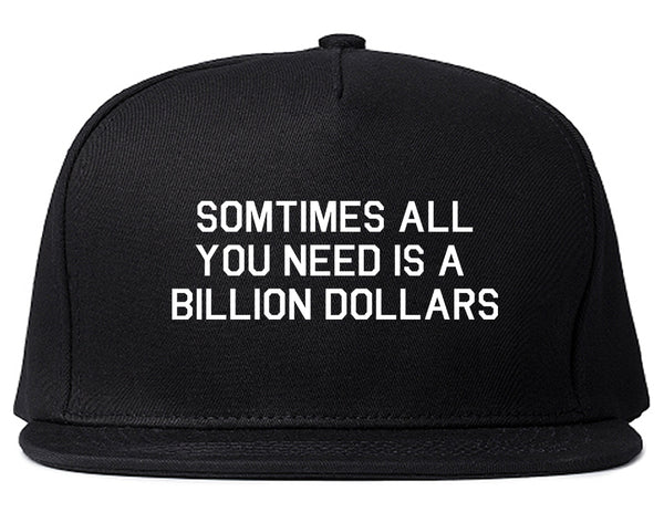 All You Need Is A Billion Dollars Black Snapback Hat