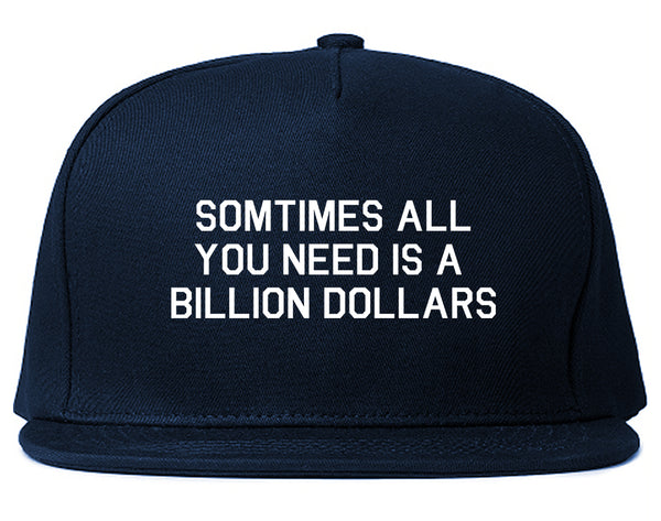 All You Need Is A Billion Dollars Blue Snapback Hat