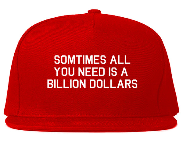 All You Need Is A Billion Dollars Red Snapback Hat