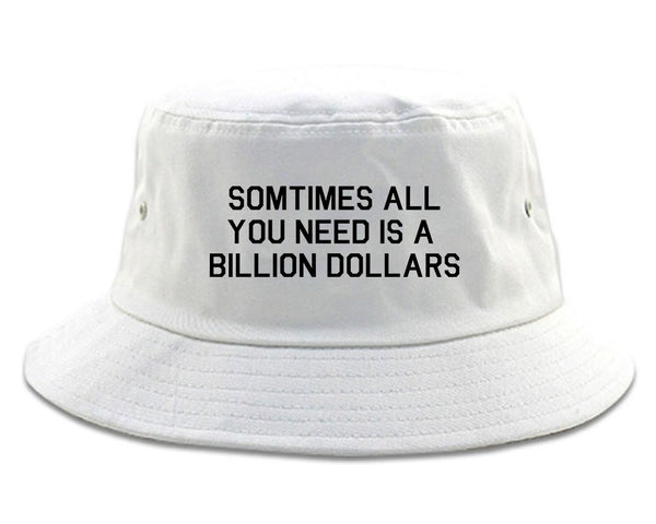All You Need Is A Billion Dollars White Bucket Hat
