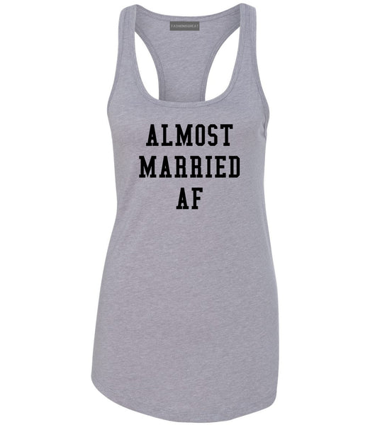 Almost Married AF Engaged Grey Womens Racerback Tank Top